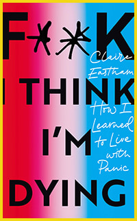 F**k, I Think I'm Dying: How I Learned to Live with Panic by Claire Eastham
