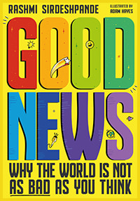 Good News: Why the World Is Not As Bad As You Think by Rashmi Sirdeshpande